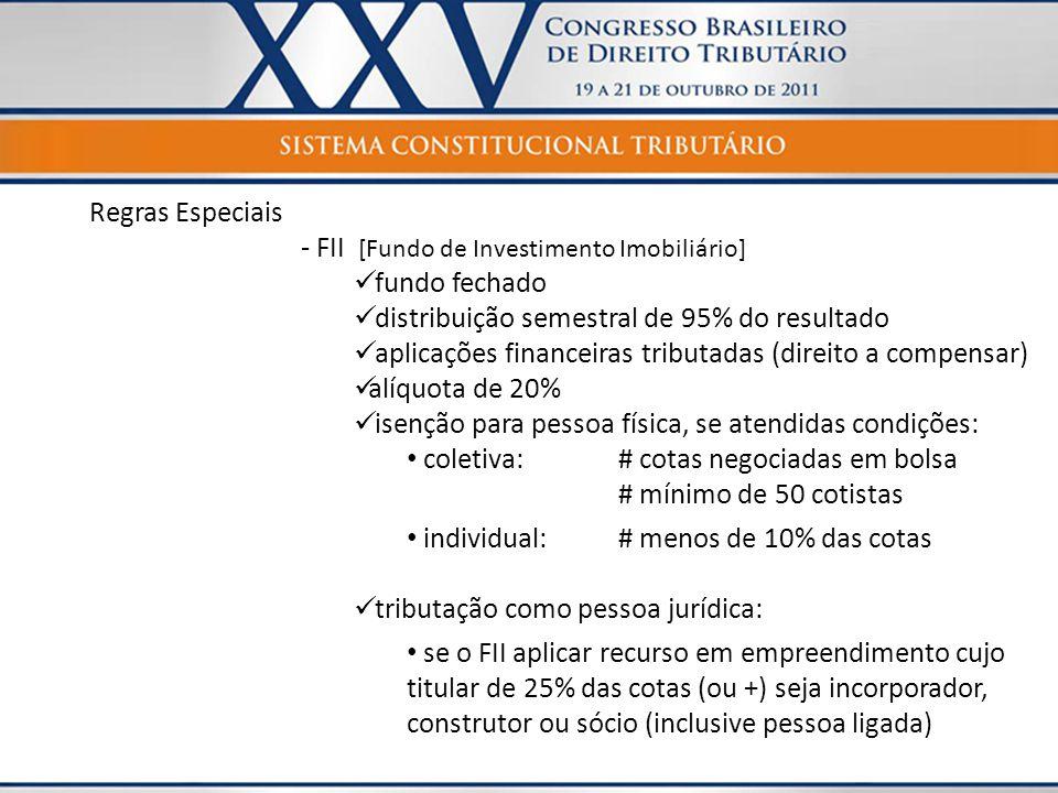 Regras Especiais - FII [Fundo de Investimento Imobiliário] fundo fechado. distribuição semestral de 95% do resultado.